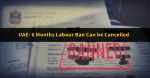 UAE Ministry of Labour: 6-Months Ban Can Be Cancelled