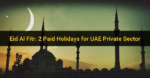 Eid Al Fitr: 2 Days Paid Holidays for UAE Private Sector
