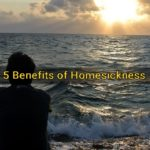 5 Benefits of Homesickness