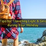7 Tips for Traveling Light & Smart during Your Holiday