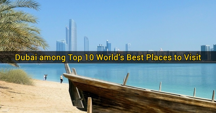 Dubai among Top 10 Worlds Best Places to Visit
