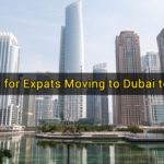 7 Tips for Expats Moving to Dubai to Work