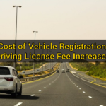 Cost of Vehicle Registration, Driving License Fee Increases