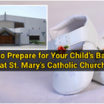 How to Prepare for Your Child's Baptism at St. Mary's Catholic Church