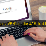 Accessing VPN's in the UAE: Is it Illegal?