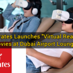 "Emirates Launches ""Virtual Reality"" Movies at Dubai Airport Lounges"