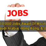Over 10,000 Jobs Await OFWs in UAE, Saudi Arabia, Hong Kong, & UK