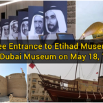 Free Entrance to Etihad Museum & Dubai Museum on May 18, 19