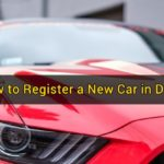 How to Register a New Car in Dubai