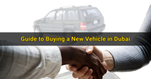 Guide to Buying a New Vehicle in Dubai