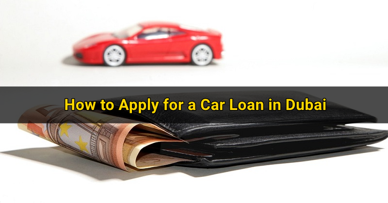 How to Apply for a Car Loan in Dubai