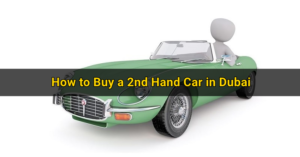 How to Buy a 2nd Hand Car in Dubai