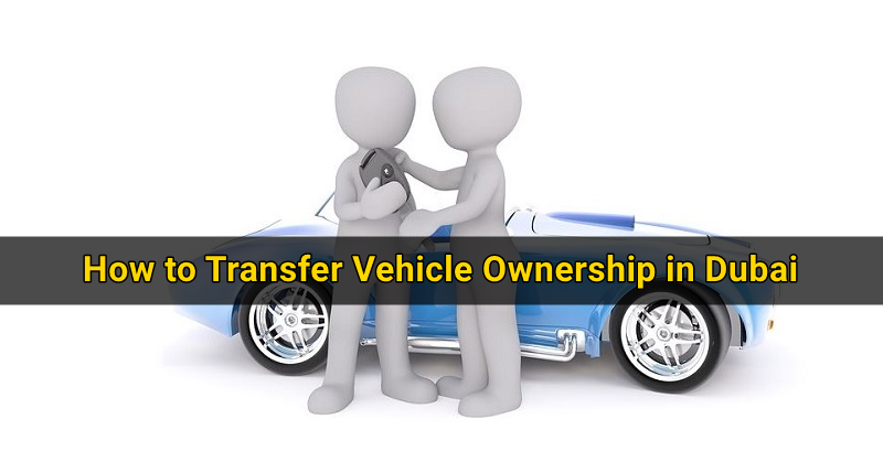 How to Transfer Vehicle Ownership in Dubai