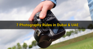 7 Photography Rules in Dubai and UAE
