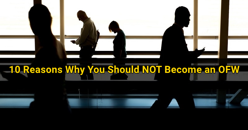 10 Reasons Why You Should NOT Become an OFW